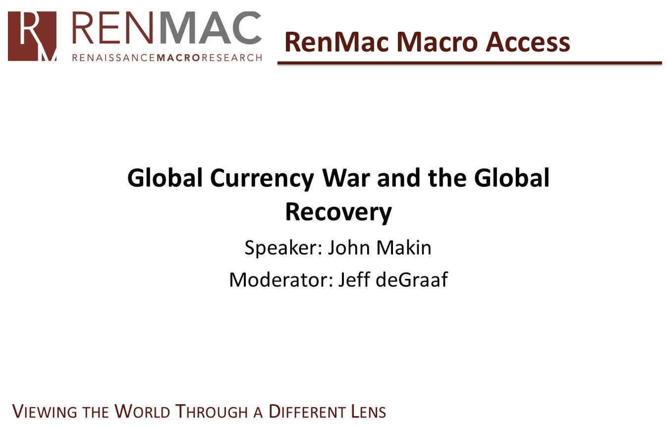 Global Currency War and the Global Recovery – Speaker: John Makin & Moderator: Jeff deGraaf